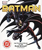Batman: The Ultimate Guide to the Dark Knight Scott Beatty