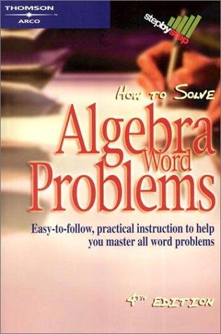 How to Solve Algebra Word Problems, 4/e (Arco How to Solve Algebra Word Problems)
