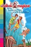 echange, troc Katie Chase - Le château magique, Tome 10 : La princesse Titiana et la flèche d'or de Cupidon