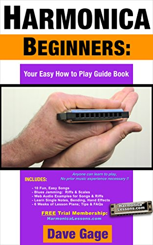 HARMONICA BEGINNERS - YOUR EASY HOW TO PLAY GUIDE BOOK, by Dave Gage