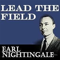 Lead the Field (       UNABRIDGED) by Earl Nightingale Narrated by Earl Nightingale