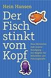 Der Fisch stinkt vom Kopf - Neue Motivation statt innere K�ndigung - Der Ratgeber f�r Mitarbeiter und F�hrungskr�fte
