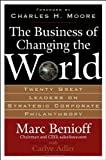 img - for The Business of Changing the World: Twenty Great Leaders on Strategic Corporate Philanthropy by Benioff, Marc, Adler, Carlye (2006) Hardcover book / textbook / text book