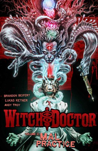 Witch Doctor, Vol. 2: Mal Practice: Brandon Seifert, Lukas Ketner: 9781607066934: Amazon.com: Books