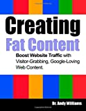 Dr. Andy Williams Creating Fat Content: Boost Website Traffic with Visitor-Grabbing, Google-Loving Web Content: 7 (Webmaster Series)