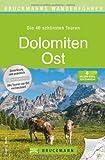 Wanderführer Dolomiten Ost: Die 40 schönsten Touren zum Wandern rund um die Pragser und Sextener Dolomiten, den Karnischen Höhenweg und die Drei ... Cortina, Pala (Bruckmanns Wanderführer)