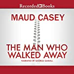 The Man Who Walked Away | Maud Casey