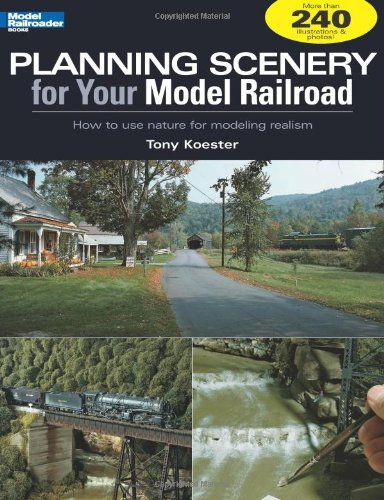 Planning Scenery for Your Model Railroad: How to Use Nature for Modeling Realism (Model Railroader)