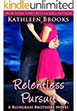 Relentless Pursuit (Bluegrass Brothers Book 4)
