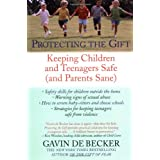 Protecting the Gift: Keeping Children and Teenagers Safe (and Parents Sane) ~ Gavin de Becker