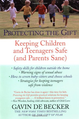Protecting the Gift: Keeping Children and Teenagers Safe (and Parents Sane): Gavin de Becker: 9780440509004: Amazon.com: Books
