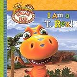 I Am A T. Rex! (Turtleback School & Library Binding Edition) (Dinosaur Train) (0606230882) by Grosset & Dunlap