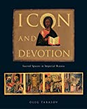 img - for Icon and Devotion: Sacred Spaces in Imperial Russia by Oleg Tarasov (15-Dec-2014) Paperback book / textbook / text book