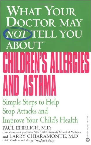 What Your Doctor May Not Tell You About(TM) Children's Allergies and Asthma: Simple Steps to Help Stop Attacks and Improve Your Child's Health written by Paul Ehrlich