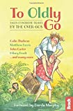 To Oldly Go: Tales of Adventurous Travel by the Over-60s (Bradt Travel Guides)