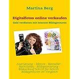 """Digitalfotos online verkaufen: Geld verdienen mit Internet-Bildagenturenvon """"Martina Berg"""""""