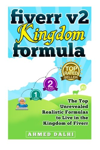 Fiverr V2 Kingdom Formula: The Top Unrevealed Realistic Formulas To Live In The Kingdom Of Fiverr