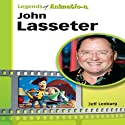 John Lasseter: The Whiz Who Made Pixar King (Legends of Animation) (       UNABRIDGED) by Jeff Lenburg Narrated by Stan Jenson