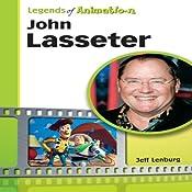 John Lasseter: The Whiz Who Made Pixar King (Legends of Animation) | [Jeff Lenburg]