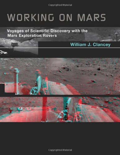 Working on Mars: Voyages of Scientific Discovery with the Mars Exploration Rovers (MIT Press)
