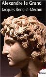 echange, troc Jacques Benoist-Mechin - Alexandre le Grand : Ou le rêve dépassé (356-323 av JC)