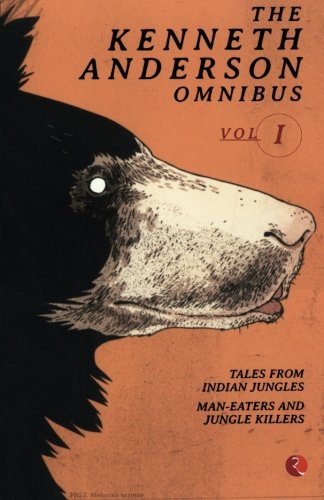 The Kenneth Anderson Omnibus Vol 1: Tales from IndianJungles, Man-Easters and Jungle Killers, Call of the Man-Eater (Vol