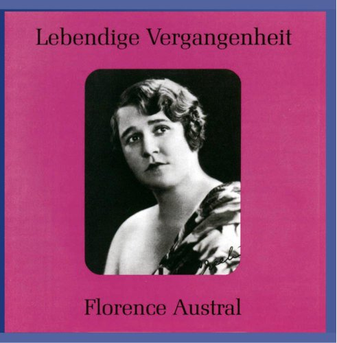 Legendary Voices: Florence Austral by Florence Austral
