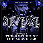 SUSPENSE, Episode 3: The Return of the Sorcerer | John C. Alsedek,Dana Perry-Hayes