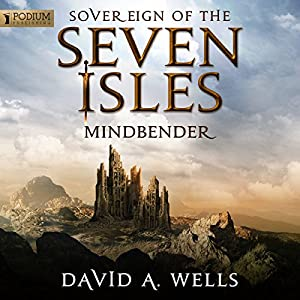 Mindbender: Sovereign of the Seven Isles, Book 3 | [David A. Wells]