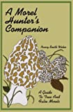 A Morel Hunter's Companion: A Guide to True and False Morels