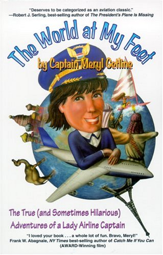The World At My Feet: The True And Sometimes Hilarious Adventures Of A Lady Airline Captain, Meryl Getline