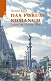 Das Forum Romanum. Leben im Herzen Roms