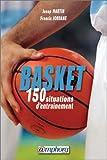 Basket-ball : 150 situations d'entraînement - Initiation, perfectionnement, performance (150 fiches exercices)...