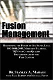 Fusion Management: Harnessing the Power of Six Sigma, Lean, ISO 9001:2000, Malcolm Baldrige, TQM and Other Quality Breakthroughs of the Past Century