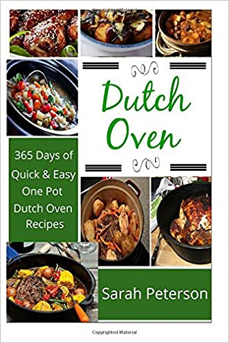 Dutch Oven:  365 Days of Quick & Easy, One Pot, Dutch Oven Recipes