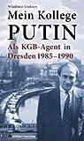 Mein Kollege Putin: Als KGB-Agent in Dresden 1985 - 1990 (Edition Berolina)