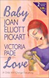 Baby Love: A Child Will Change Everything (2 Complete Novels: 'Mother at Heart' & 'Baby My Baby') (0373230125) by Pickart, Joan Elliott