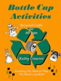 Bottle Cap Activities : Recycled Crafts for All Ages