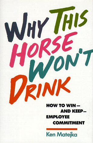 Why This Horse Won't Drink: How to Win and Keep Employee Commitm
