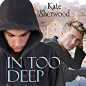 In Too Deep Audiobook by Kate Sherwood Narrated by K.C. Kelly