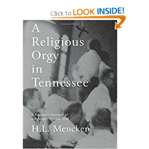 A Religious Orgy in Tennessee: A Reporter's Account of the Scopes Monkey Trial by H. L. Mencken and Art Winslow