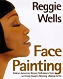 img - for Reggie's Face Painting: Emmy Award-Winning Make-Up Artist Reveals His Beauty Secrets For African-American Women book / textbook / text book