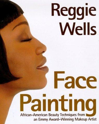 Reggie's Face Painting: Emmy Award-Winning Make-Up Artist Reveals His Beauty Secrets For African-American Women