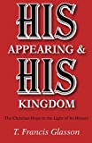 img - for His Appearing & His Kingdom: The Christian & Hope in the Light of Its History book / textbook / text book