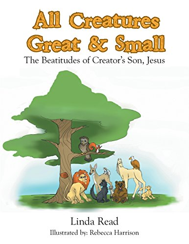 All Creatures Great & Small: The Beatitudes of Creator's Son, Jesus PDF