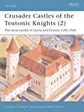 Crusader Castles of the Teutonic Knights, Vol. 2: The Stone Castles of Latvia and Estonia, 1185-1560 (Fortress 19)