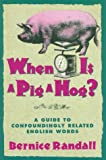 When is a Pig a Hog?: A Guide to Confoundingly Related English Words (0883659778) by Bernice Randall