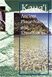 Kaua'i: Ancient Place-Names and Their Stories (Latitude 20 Books)