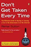 Don't Get Taken Every Time: The Ultimate Guide to Buying or Leasing a Car, in the Showroom or on the Internet
