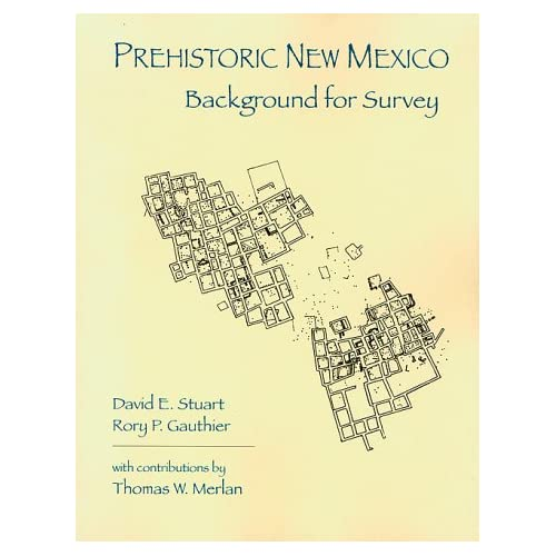 Prehistoric New Mexico: Background for Survey David E. Stuart, Rory P. Gauthier and Thomas W. Merlan